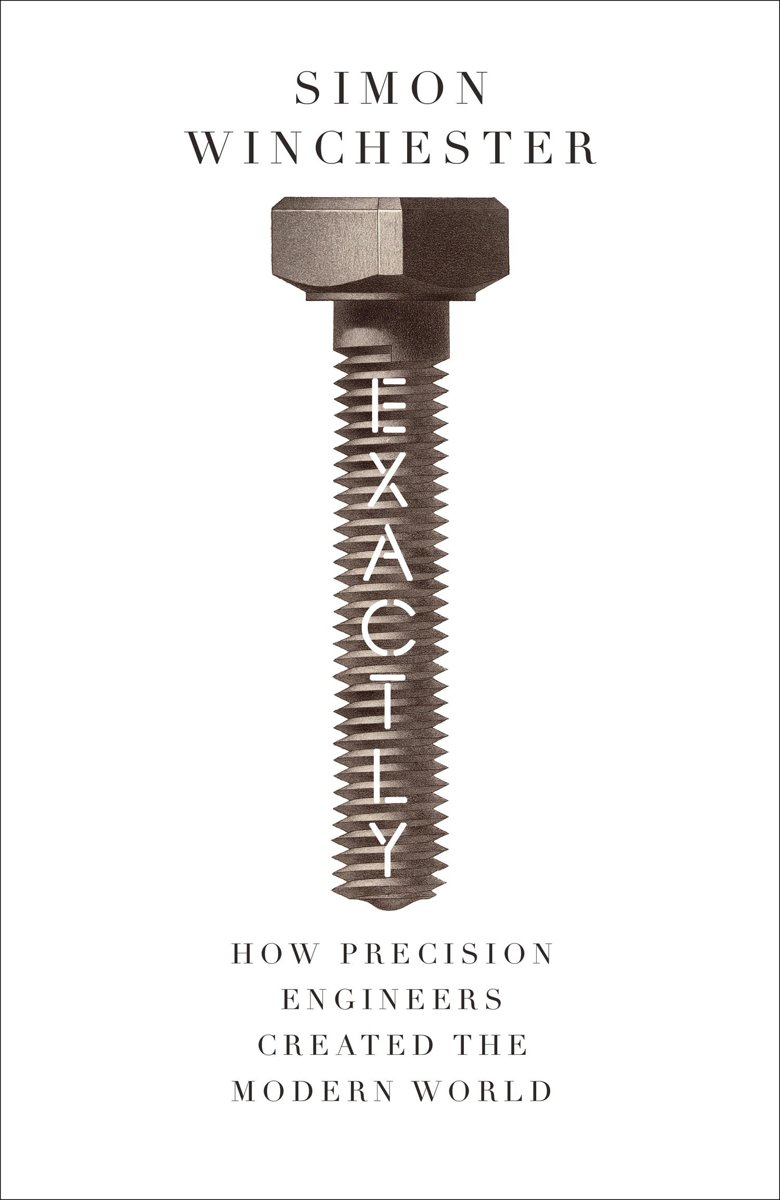 Exactly, How Precision Engineers Created the Modern World